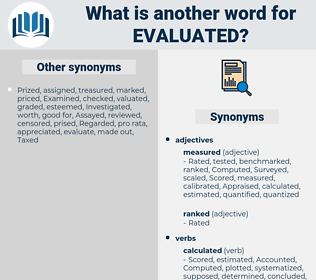 evaluated, synonym evaluated, another word for evaluated, words like evaluated, thesaurus evaluated