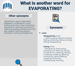 Evaporating, synonym Evaporating, another word for Evaporating, words like Evaporating, thesaurus Evaporating