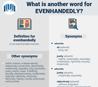 evenhandedly, synonym evenhandedly, another word for evenhandedly, words like evenhandedly, thesaurus evenhandedly