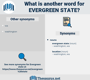 evergreen state, synonym evergreen state, another word for evergreen state, words like evergreen state, thesaurus evergreen state