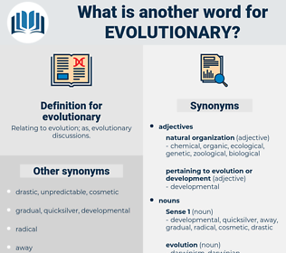 evolutionary, synonym evolutionary, another word for evolutionary, words like evolutionary, thesaurus evolutionary