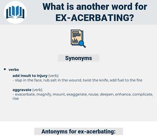 ex acerbating, synonym ex acerbating, another word for ex acerbating, words like ex acerbating, thesaurus ex acerbating