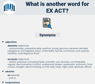 ex-act, synonym ex-act, another word for ex-act, words like ex-act, thesaurus ex-act