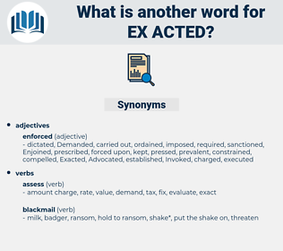 ex-acted, synonym ex-acted, another word for ex-acted, words like ex-acted, thesaurus ex-acted