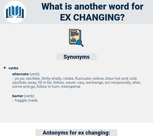 ex-changing, synonym ex-changing, another word for ex-changing, words like ex-changing, thesaurus ex-changing