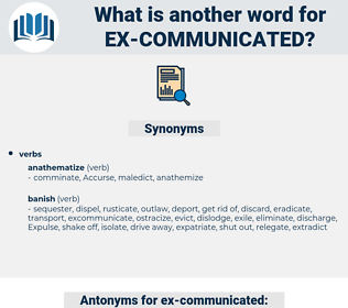 ex-communicated, synonym ex-communicated, another word for ex-communicated, words like ex-communicated, thesaurus ex-communicated