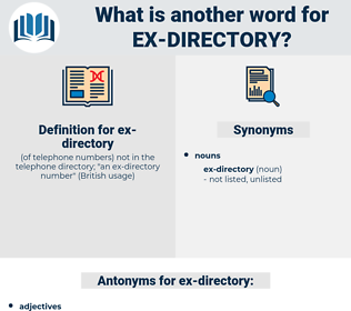 ex-directory, synonym ex-directory, another word for ex-directory, words like ex-directory, thesaurus ex-directory