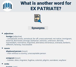ex-patriate, synonym ex-patriate, another word for ex-patriate, words like ex-patriate, thesaurus ex-patriate