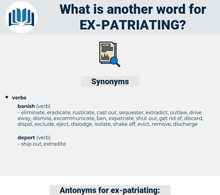ex-patriating, synonym ex-patriating, another word for ex-patriating, words like ex-patriating, thesaurus ex-patriating