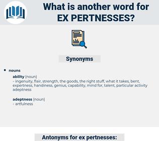 ex pertnesses, synonym ex pertnesses, another word for ex pertnesses, words like ex pertnesses, thesaurus ex pertnesses