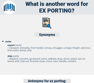 ex-porting, synonym ex-porting, another word for ex-porting, words like ex-porting, thesaurus ex-porting