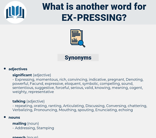 ex-pressing, synonym ex-pressing, another word for ex-pressing, words like ex-pressing, thesaurus ex-pressing
