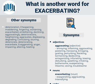 exacerbating, synonym exacerbating, another word for exacerbating, words like exacerbating, thesaurus exacerbating