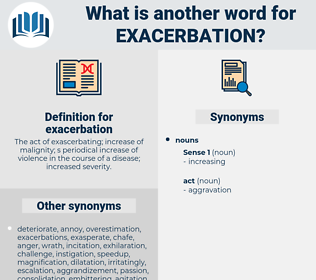 exacerbation, synonym exacerbation, another word for exacerbation, words like exacerbation, thesaurus exacerbation