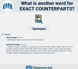 exact counterparts, synonym exact counterparts, another word for exact counterparts, words like exact counterparts, thesaurus exact counterparts