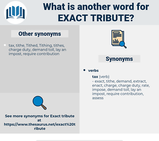 exact tribute, synonym exact tribute, another word for exact tribute, words like exact tribute, thesaurus exact tribute