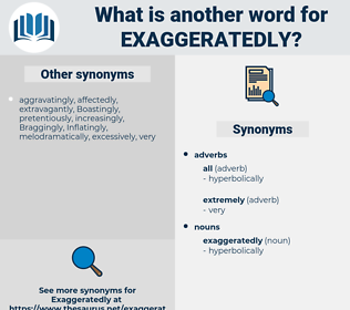exaggeratedly, synonym exaggeratedly, another word for exaggeratedly, words like exaggeratedly, thesaurus exaggeratedly