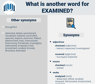 Examined, synonym Examined, another word for Examined, words like Examined, thesaurus Examined