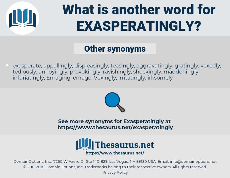 exasperatingly, synonym exasperatingly, another word for exasperatingly, words like exasperatingly, thesaurus exasperatingly