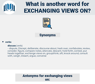 exchanging views on, synonym exchanging views on, another word for exchanging views on, words like exchanging views on, thesaurus exchanging views on
