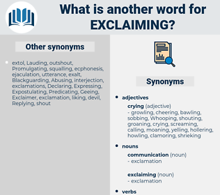 exclaiming, synonym exclaiming, another word for exclaiming, words like exclaiming, thesaurus exclaiming