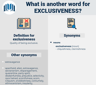 exclusiveness, synonym exclusiveness, another word for exclusiveness, words like exclusiveness, thesaurus exclusiveness
