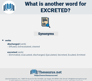 Excreted, synonym Excreted, another word for Excreted, words like Excreted, thesaurus Excreted