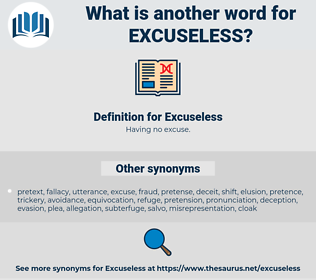 Excuseless, synonym Excuseless, another word for Excuseless, words like Excuseless, thesaurus Excuseless