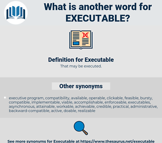Executable, synonym Executable, another word for Executable, words like Executable, thesaurus Executable