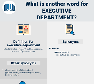 executive department, synonym executive department, another word for executive department, words like executive department, thesaurus executive department