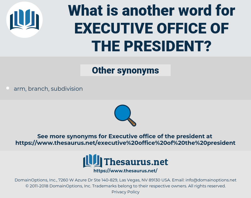 Executive Office of the President, synonym Executive Office of the President, another word for Executive Office of the President, words like Executive Office of the President, thesaurus Executive Office of the President