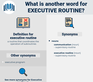 executive routine, synonym executive routine, another word for executive routine, words like executive routine, thesaurus executive routine