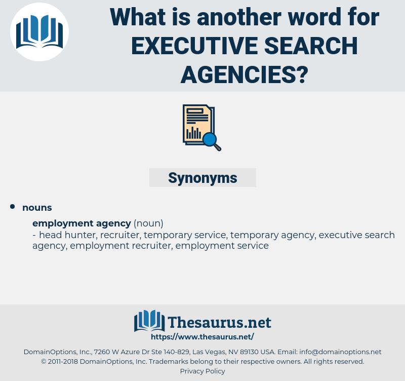 executive search agencies, synonym executive search agencies, another word for executive search agencies, words like executive search agencies, thesaurus executive search agencies