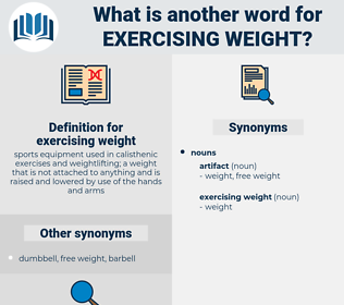 exercising weight, synonym exercising weight, another word for exercising weight, words like exercising weight, thesaurus exercising weight