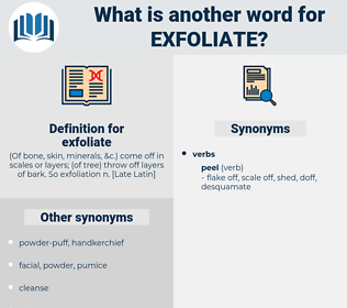 exfoliate, synonym exfoliate, another word for exfoliate, words like exfoliate, thesaurus exfoliate