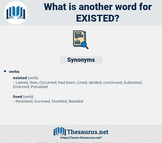 Existed, synonym Existed, another word for Existed, words like Existed, thesaurus Existed