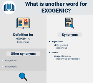 exogenic, synonym exogenic, another word for exogenic, words like exogenic, thesaurus exogenic