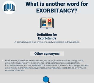 Exorbitancy, synonym Exorbitancy, another word for Exorbitancy, words like Exorbitancy, thesaurus Exorbitancy