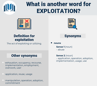 exploitation, synonym exploitation, another word for exploitation, words like exploitation, thesaurus exploitation