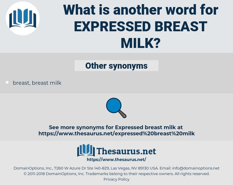 expressed breast milk, synonym expressed breast milk, another word for expressed breast milk, words like expressed breast milk, thesaurus expressed breast milk