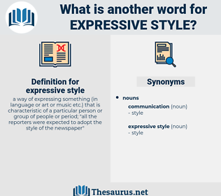 expressive style, synonym expressive style, another word for expressive style, words like expressive style, thesaurus expressive style