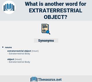 extraterrestrial object, synonym extraterrestrial object, another word for extraterrestrial object, words like extraterrestrial object, thesaurus extraterrestrial object