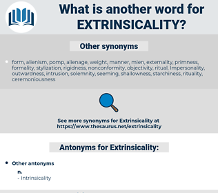 Extrinsicality, synonym Extrinsicality, another word for Extrinsicality, words like Extrinsicality, thesaurus Extrinsicality