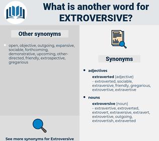 extroversive, synonym extroversive, another word for extroversive, words like extroversive, thesaurus extroversive