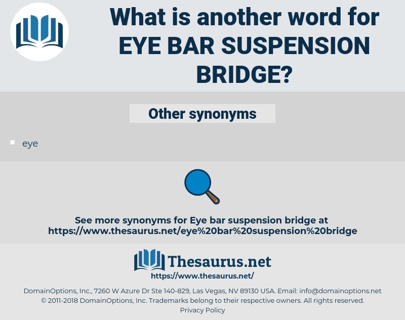 eye bar suspension bridge, synonym eye bar suspension bridge, another word for eye bar suspension bridge, words like eye bar suspension bridge, thesaurus eye bar suspension bridge