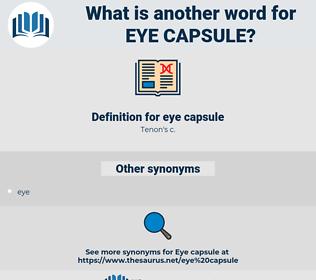eye capsule, synonym eye capsule, another word for eye capsule, words like eye capsule, thesaurus eye capsule