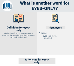eyes-only, synonym eyes-only, another word for eyes-only, words like eyes-only, thesaurus eyes-only