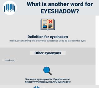 eyeshadow, synonym eyeshadow, another word for eyeshadow, words like eyeshadow, thesaurus eyeshadow