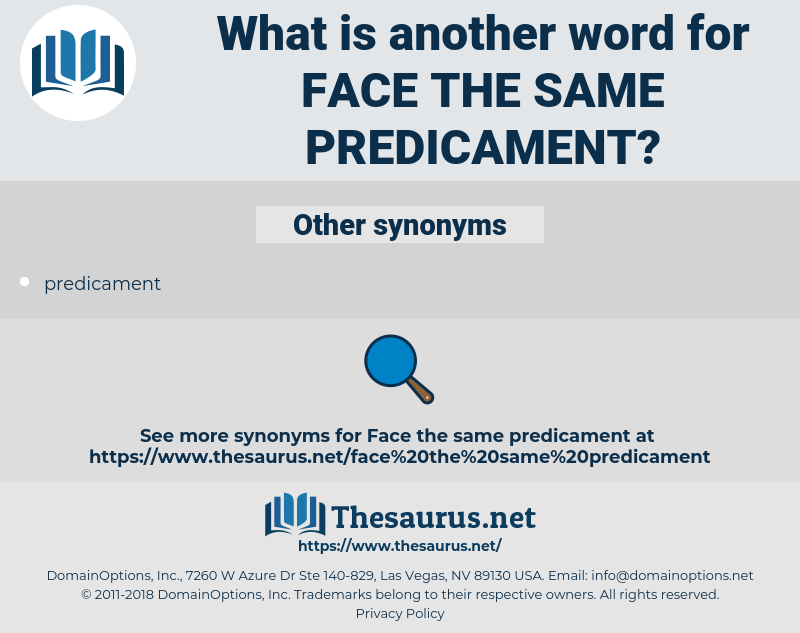 face the same predicament, synonym face the same predicament, another word for face the same predicament, words like face the same predicament, thesaurus face the same predicament