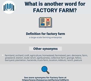 factory farm, synonym factory farm, another word for factory farm, words like factory farm, thesaurus factory farm